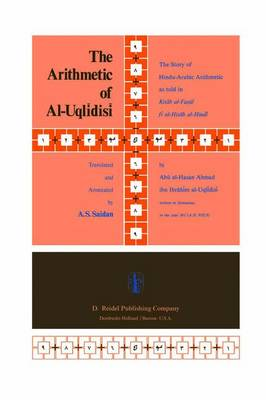 The Arithmetic of Al-Uqlidisi: The Story of Hindu-Arabic Arithmetic as told in Kitab al-Fusul fi al-Hisab al-Hindi (Hardback)
