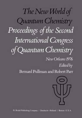 The New World of Quantum Chemistry: Proceedings of the Second International Congress of Quantum Chemistry Held at New Orleans, U.S.A., April 19-24, 1976 - Quantum Chemistry 2 (Hardback)