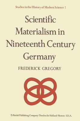 Scientific Materialism in Nineteenth Century Germany - Studies in the History of Modern Science 1 (Paperback)