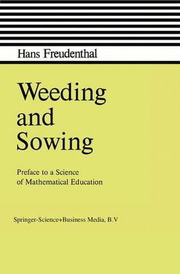 Weeding and Sowing: Preface to a Science of Mathematical Education (Hardback)