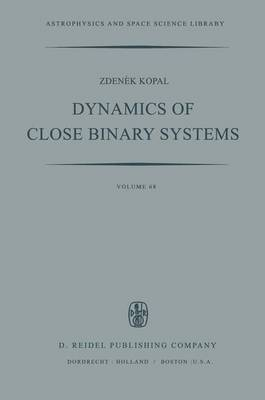 Dynamics of Close Binary Systems - Astrophysics and Space Science Library 68 (Hardback)