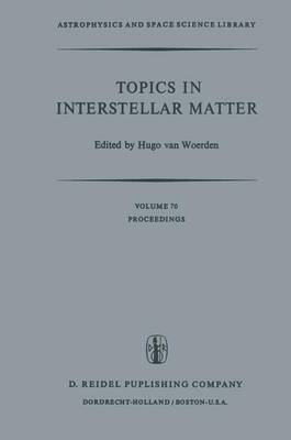 Topics in Interstellar Matter: Invited Reviews Given for Commission 34 (Interstellar Matter) of the International Astronomical Union, at the Sixteenth General Assembly of IAU, Grenoble, August 1976 - Astrophysics and Space Science Library 70 (Hardback)