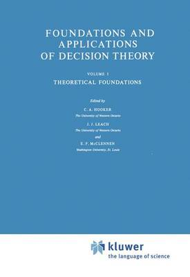 Foundations and Applications of Decision Theory: Foundations and Applications of Decision Theory Theoretical Foundations Volume I - The Western Ontario Series in Philosophy of Science 13a (Hardback)