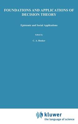 Foundations and Applications of Decision Theory: Volume II: Epistemic and Social Applications - The Western Ontario Series in Philosophy of Science 13b (Hardback)