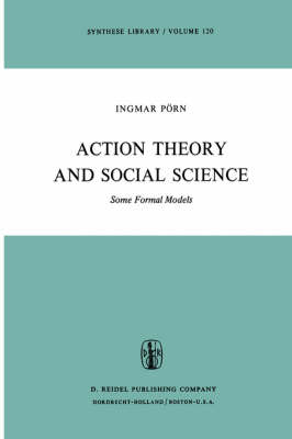 Action Theory and Social Science: Some Formal Models - Synthese Library 120 (Hardback)