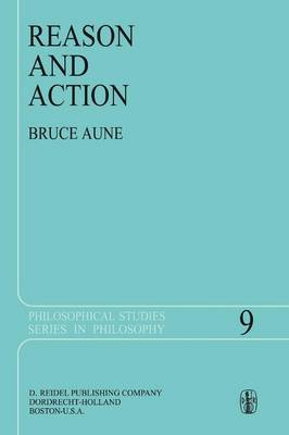 Reason and Action - Philosophical Studies Series 9 (Paperback)