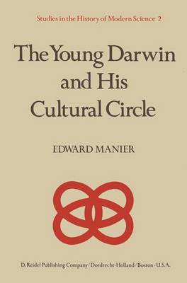 The Young Darwin and His Cultural Circle: A Study of Influences Which Helped Shape the Language and Logic of the First Drafts of the Theory of Natural Selection - Studies in the History of Modern Science No. 2 (Hardback)