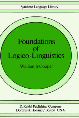 Foundations of Logico-Linguistics: A Unified Theory of Information, Language and Logic - Studies in Linguistics and Philosophy v. 2 (Hardback)