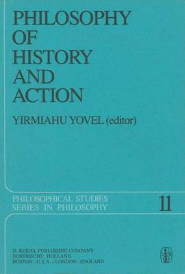 Philosophy of History and Action: Papers Presented at the First Jerusalem Philosophical Encounter December 1974 - Philosophical Studies Series 11 (Hardback)