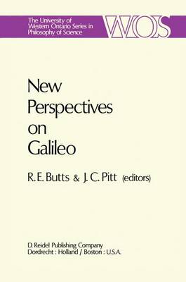 New Perspectives on Galileo: Papers Deriving from and Related to a Workshop on Galileo held at Virginia Polytechnic Institute and State University, 1975 - The Western Ontario Series in Philosophy of Science 14 (Paperback)