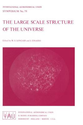 The Large Scale Structure of the Universe - International Astronomical Union Symposia 79 (Paperback)