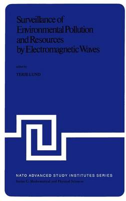 Surveillance of Environmental Pollution and Resources by Electromagnetic Waves: Proceedings of the NATO Advanced Study Institute held in Spatind, Norway, 9-19 April, 1978 - NATO Science Series C 45 (Hardback)