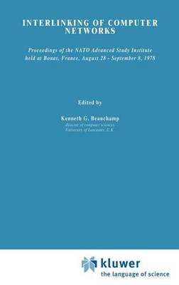 Interlinking of Computer Networks: Proceedings of the NATO Advanced Study Institute held at Bonas, France, August 28 - September 8, 1978 - NATO Science Series C 42 (Hardback)