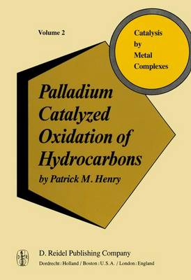 Palladium Catalyzed Oxidation of Hydrocarbons - Catalysis by Metal Complexes 2 (Hardback)