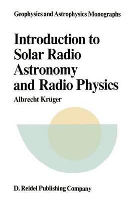 Introduction to Solar Radio Astronomy and Radio Physics - Geophysics and Astrophysics Monographs 16 (Paperback)