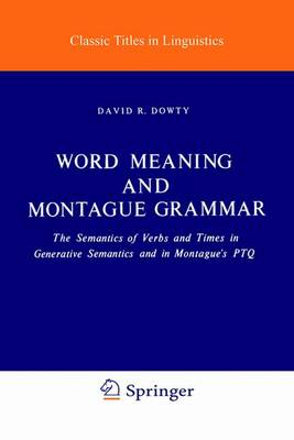 Word Meaning and Montague Grammar: The Semantics of Verbs and Times in Generative Semantics and in Montague's PTQ - Studies in Linguistics and Philosophy 7 (Hardback)
