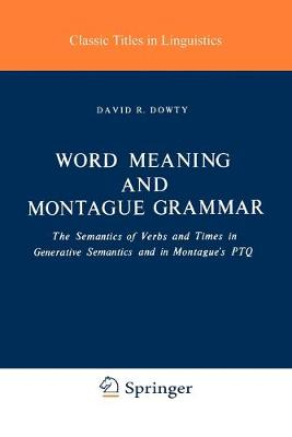 Word Meaning and Montague Grammar: The Semantics of Verbs and Times in Generative Semantics and in Montague's PTQ - Studies in Linguistics and Philosophy 7 (Paperback)