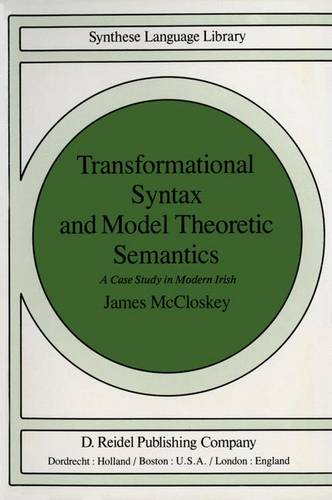 Transformational Syntax and Model Theoretic Semantics: A Case Study in Modern Irish - Studies in Linguistics and Philosophy 9 (Hardback)