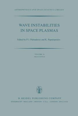Wave Instabilities in Space Plasmas: Proceedings of a Symposium Organized within the XIXth URSI General Assembly Held in Helsinki, Finland, July 31-August 8, 1978 - Astrophysics and Space Science Library 74 (Hardback)