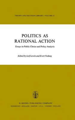 Politics as Rational Action: Essays in Public Choice and Policy Analysis - Theory and Decision Library 23 (Hardback)