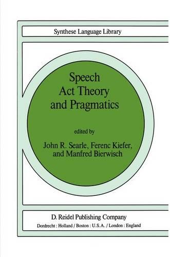 Speech Act Theory and Pragmatics - Studies in Linguistics and Philosophy 10 (Hardback)