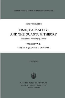 Time, Causality, and the Quantum Theory: Studies in the Philosophy of Science Volume Two Time in a Quantized Universe - Boston Studies in the Philosophy and History of Science 19-2 (Paperback)