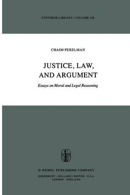 Justice, Law, and Argument: Essays on Moral and Legal Reasoning - Synthese Library 142 (Paperback)