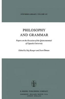 Philosophy and Grammar: Papers on the Occasion of the Quincentennial of Uppsala University - Synthese Library 143 (Hardback)