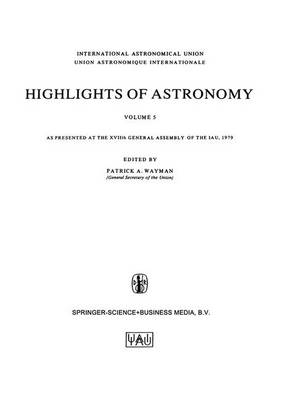 Highlights of Astronomy, Volume 5: As Presented at the XVIIth General Assembly of the IAU, 1979 - International Astronomical Union Highlights 5 (Paperback)
