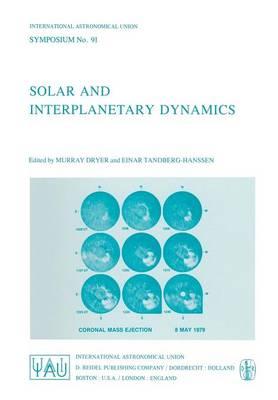 Solar and Interplanetary Dynamics - International Astronomical Union Symposia 91 (Paperback)