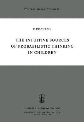 The Intuitive Sources of Probabilistic Thinking in Children - Synthese Library 85 (Paperback)