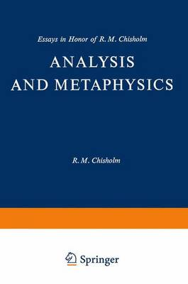 Analysis and Metaphysics: Essays in Honour of R.M.Chisholm - Philosophical Studies Series 4 (Paperback)