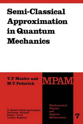 Semi-Classical Approximation in Quantum Mechanics - Mathematical Physics and Applied Mathematics 7 (Hardback)
