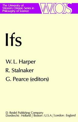IFS: Conditionals, Belief, Decision, Chance and Time - The Western Ontario Series in Philosophy of Science 15 (Paperback)
