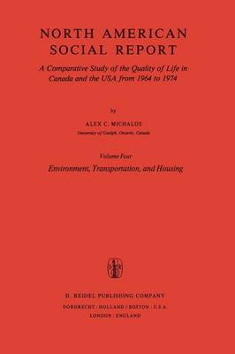 Environment, Transportation, and Housing: A Comparative Study of the Quality of Life in Canada and the USA from 1964 to 1974. Vol. 4: Environment, Transportation and Housing - Social Indicators Research Programmes 4 (Paperback)