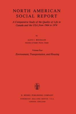 North American Social Report: Environment, Transportation, and Housing Environment, Transportation, and Housing Volume 4 - Social Indicators Research Programmes 4 (Paperback)