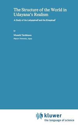 The Structure of the World in Udayana's Realism: A Study of the Laksanavali and theKiranavali - Studies of Classical India 4 (Hardback)