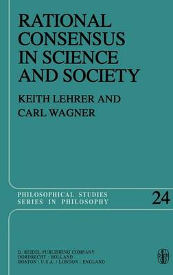 Rational Consensus in Science and Society: A Philosophical and Mathematical Study - Philosophical Studies Series 24 (Hardback)