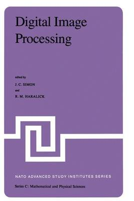 Digital Image Processing: Proceedings of the NATO Advanced Study Institute Held at Bonas, France, June 23 - July 4, 1980 - NATO Science Series C 77 (Hardback)