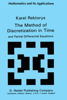 The Method of Discretization in Time and Partial Differential Equations - Mathematics and its Applications 4 (Hardback)