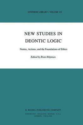 New Studies in Deontic Logic: Norms, Actions, and the Foundations of Ethics - Synthese Library 152 (Paperback)