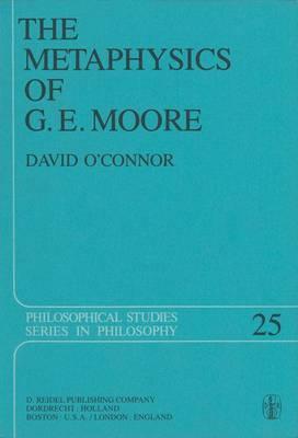 The Metaphysics of G. E. Moore - Philosophical Studies Series 25 (Hardback)
