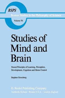 Studies of Mind and Brain: Neural Principles of Learning, Perception, Development, Cognition, and Motor Control - Boston Studies in the Philosophy and History of Science 70 (Paperback)