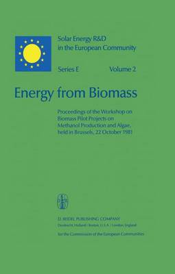 Energy from Biomass: Proceedings of the Workshop on Biomass Pilot Projects on Methanol Production and Algae, held in Brussels, 22 October 1981 - Solar Energy R&D in the Ec Series E: 2 (Hardback)