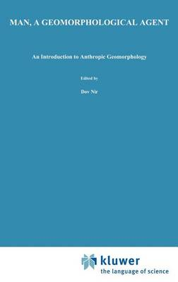 Man, a Geomorphological Agent: An Introduction to Anthropic Geomorphology (Hardback)