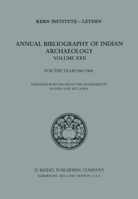Annual Bibliography of Indian Archaeology: Volume XXII for the Years 1967-1969 - Annual Bibliography of Indian Archaelogy 22 (Hardback)
