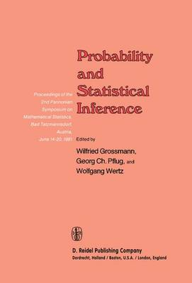 Probability and Statistical Inference: Proceedings of the 2nd Pannonian Symposium on Mathematical Statistics, Bad Tatzmannsdorf, Austria, June 14-20, 1981 (Hardback)
