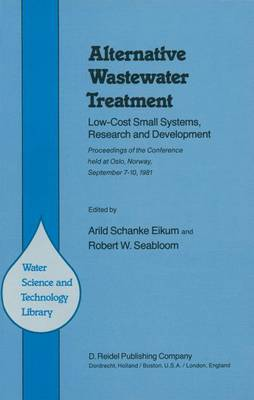 Alternative Wastewater Treatment: Low-Cost Small Systems, Research and Development Proceedings of the Conference held at Oslo, Norway, September 7-10, 1981 - Water Science and Technology Library 1 (Hardback)