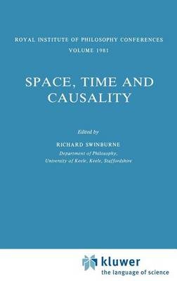 Space, Time and Causality: Royal Institute of Philosophy Conferences Volume 1981 - Synthese Library 157 (Hardback)