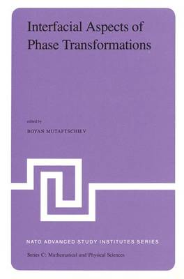 Interfacial Aspects of Phase Transformations: Proceedings of the NATO Advanced Study Institute held at Erice, Silicy, August 29 - September 9, 1981 - NATO Science Series C 87 (Hardback)